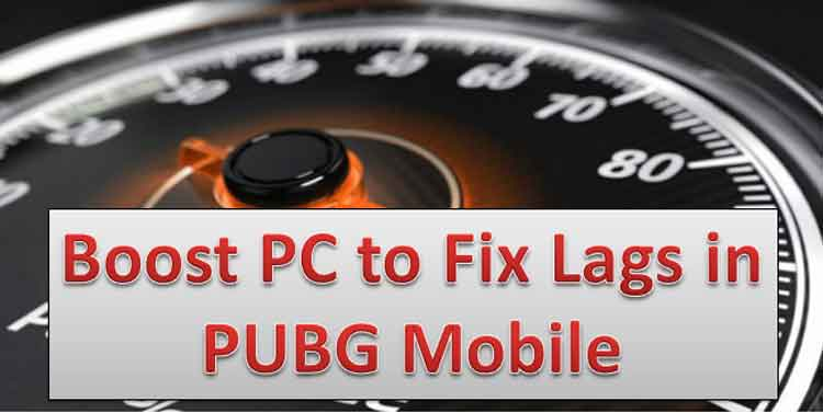Boost PC to fix lags in PUBG Mobile PC